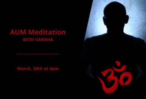 AUM Meditation with Vardha – March 2021